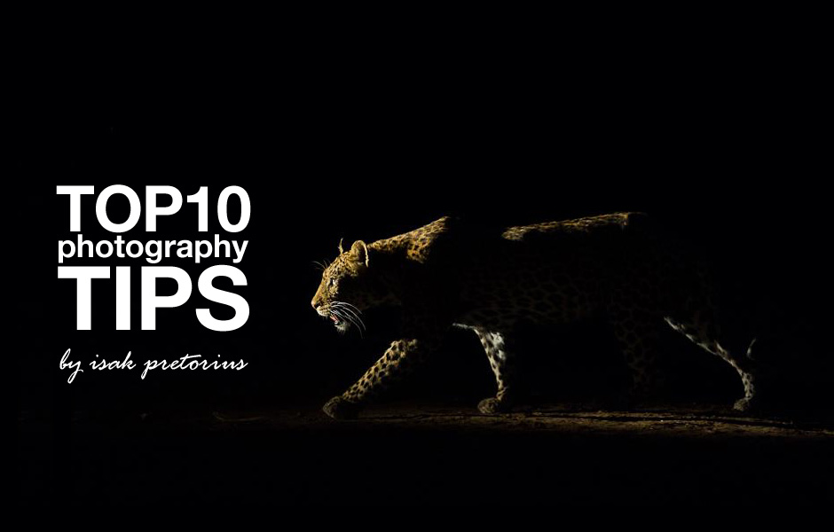 Inspirational Photography Top 10 Tips – by Isak Pretorius